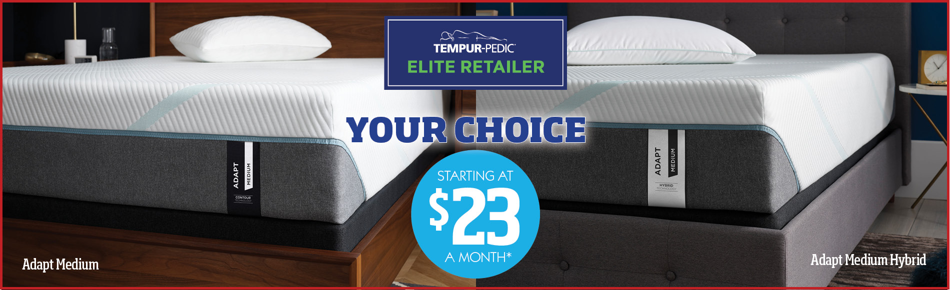 Your choice on Tempurpedic adapt starting at $23 a month